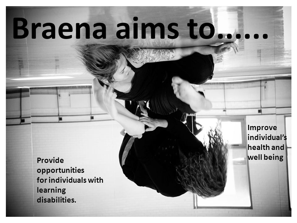 Braena aims to...... Provide opportunities for individuals with learning disabilities. Improve individual's health and well being