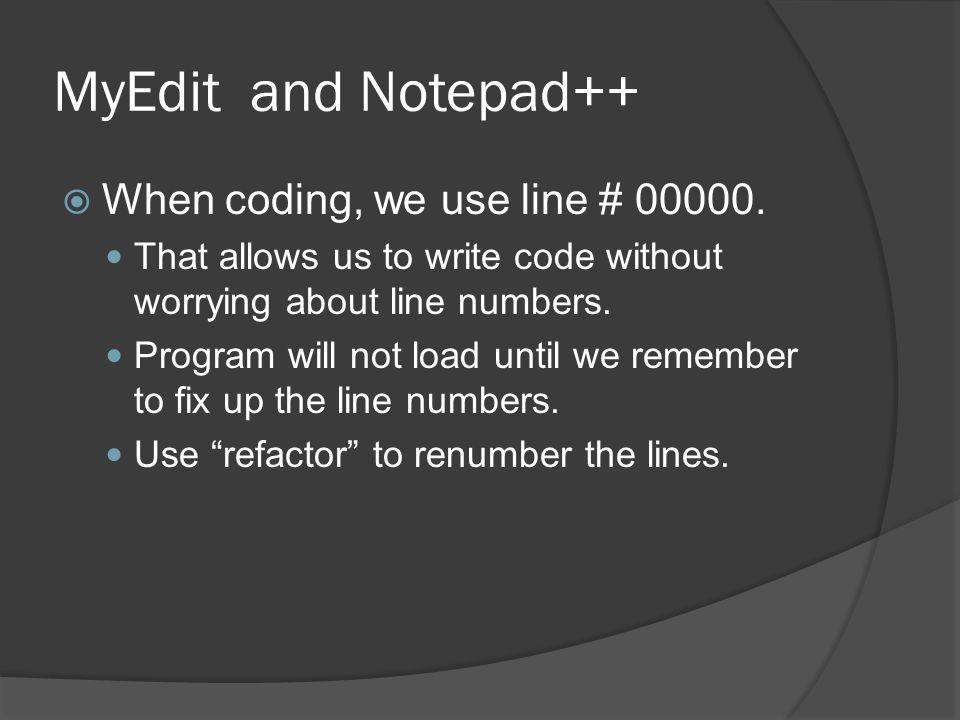 MyEdit and Notepad++  When coding, we use line # 00000.