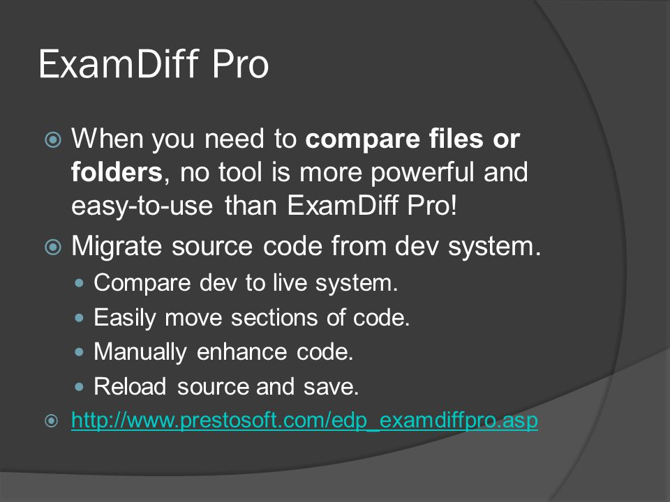 ExamDiff Pro  When you need to compare files or folders, no tool is more powerful and easy-to-use than ExamDiff Pro.