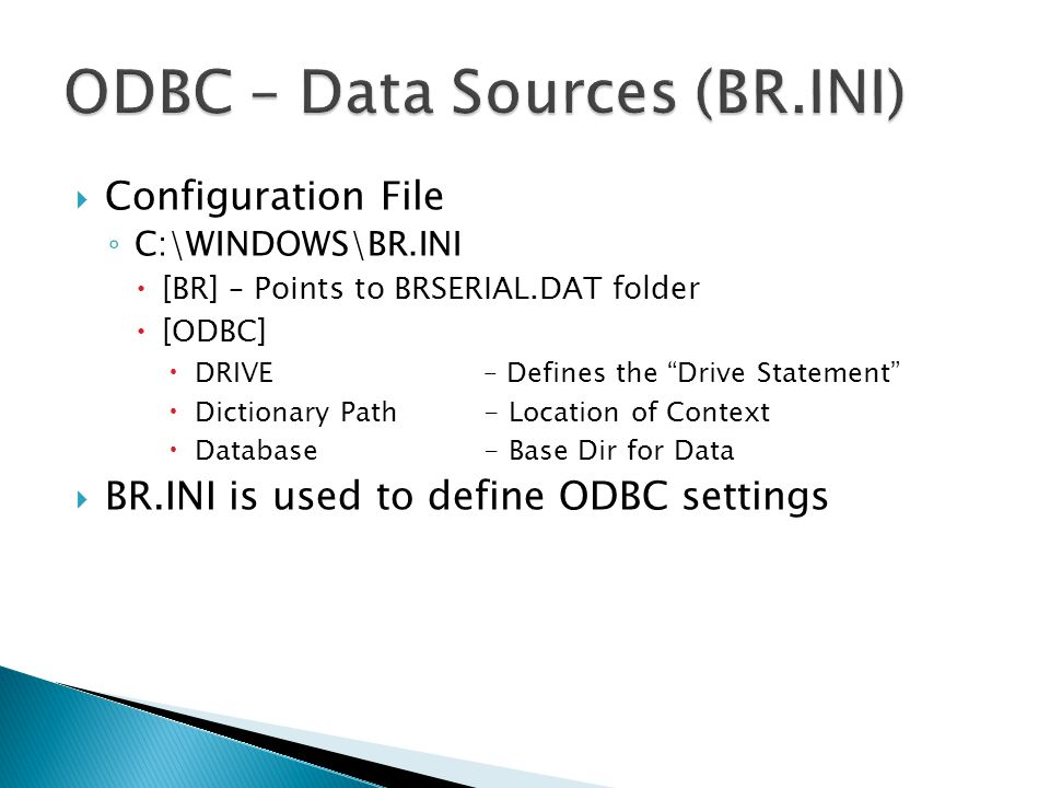  Configuration File ◦ C:\WINDOWS\BR.INI  [BR] – Points to BRSERIAL.DAT folder  [ODBC]  DRIVE – Defines the Drive Statement  Dictionary Path - Location of Context  Database- Base Dir for Data  BR.INI is used to define ODBC settings