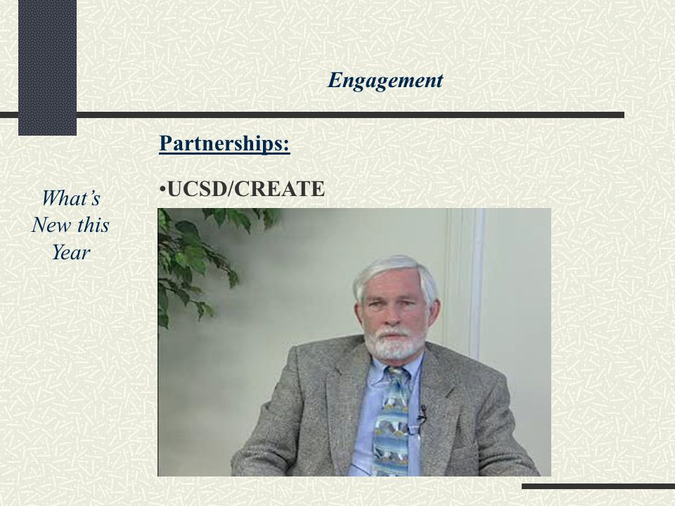 What's New this Year Partnerships: UCSD/CREATE Engagement