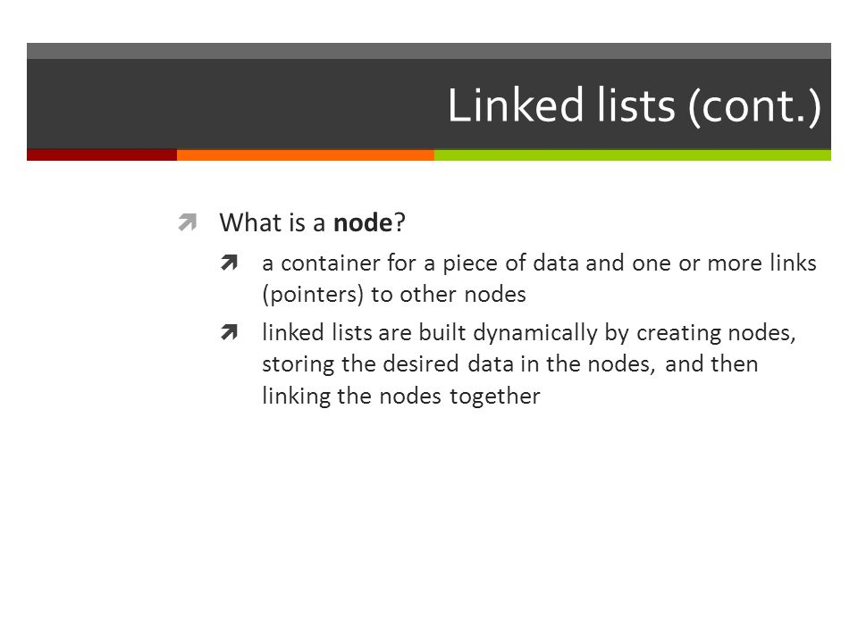 Linked lists (cont.)  What is a node.