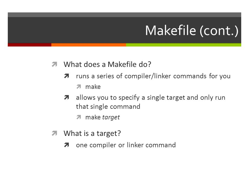 Makefile (cont.)  What does a Makefile do.