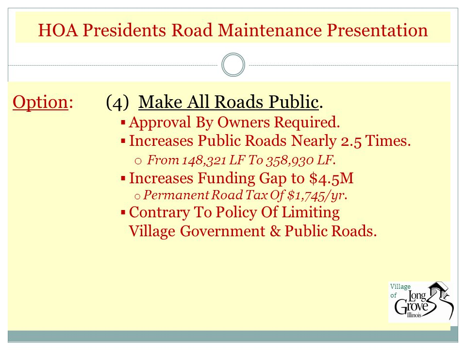 Option:(4) Make All Roads Public.  Approval By Owners Required.  Increases Public Roads Nearly 2.5 Times. o From 148,321 LF To 358,930 LF.  Increas
