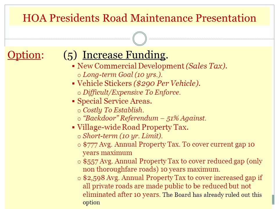 HOA Presidents Road Maintenance Presentation Option:(5) Increase Funding.  New Commercial Development (Sales Tax). o Long-term Goal (10 yrs.).  Vehi