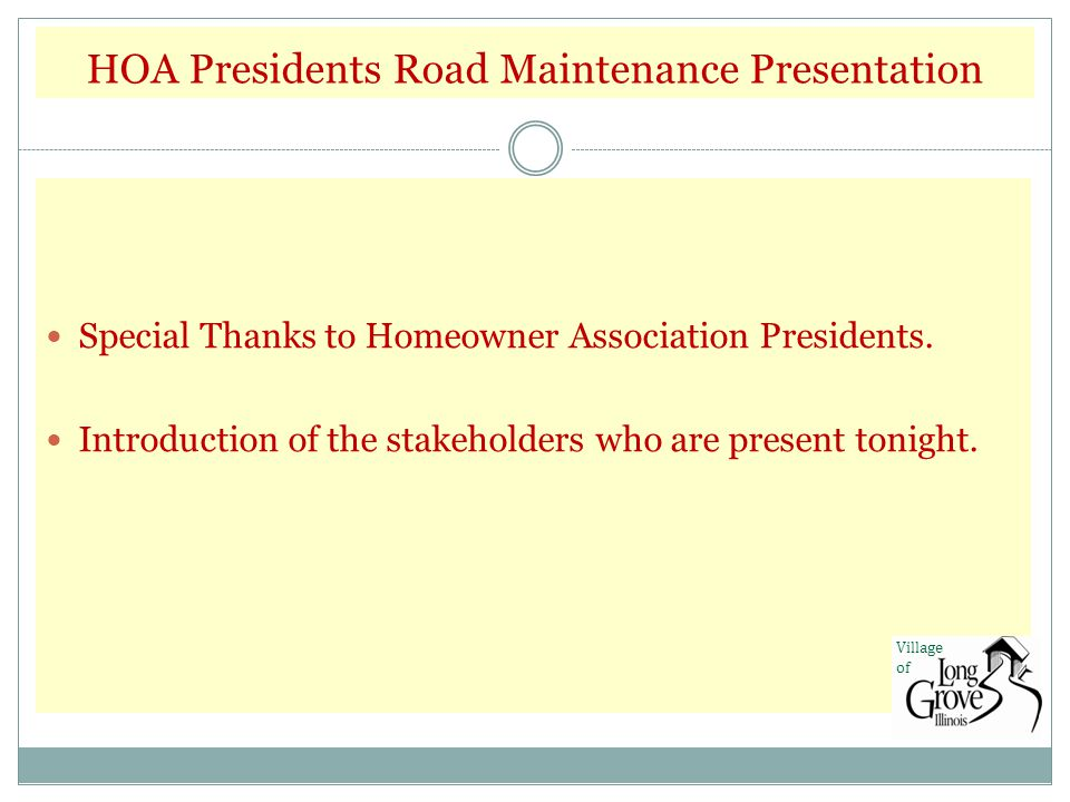 HOA Presidents Road Maintenance Presentation Special Thanks to Homeowner Association Presidents. Introduction of the stakeholders who are present toni