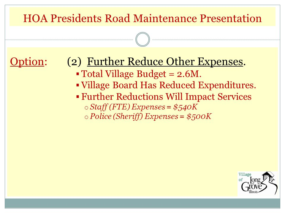 HOA Presidents Road Maintenance Presentation Option:(2) Further Reduce Other Expenses.  Total Village Budget = 2.6M.  Village Board Has Reduced Expe