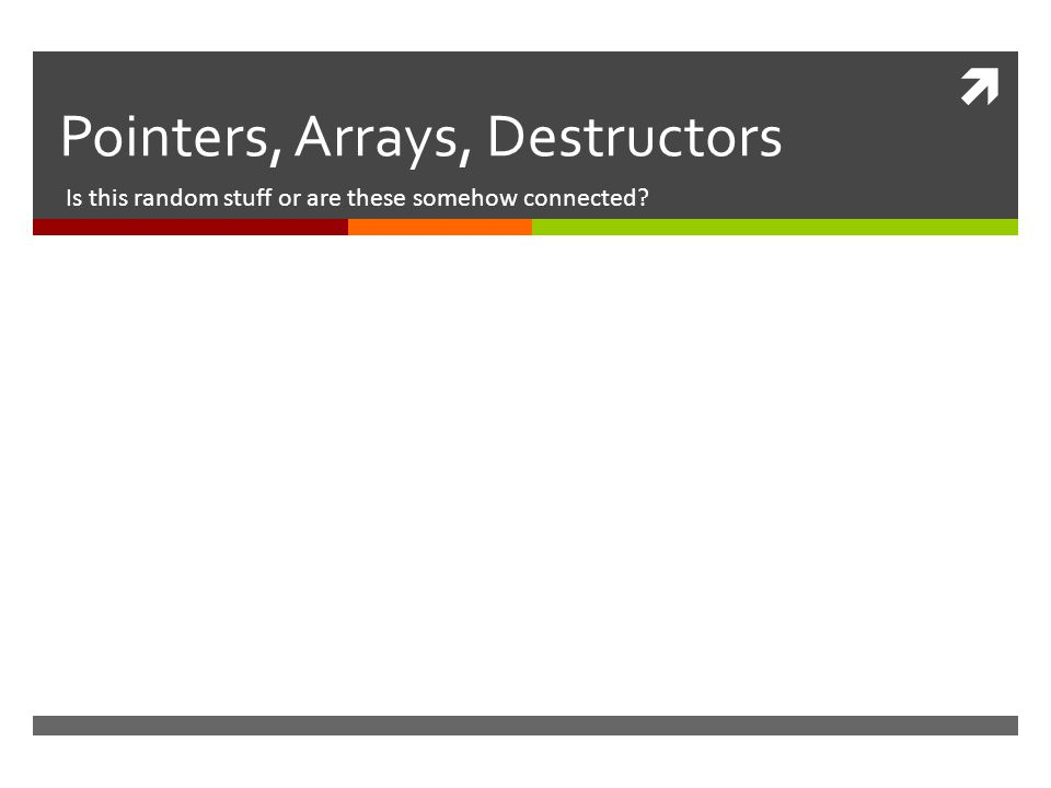  Pointers, Arrays, Destructors Is this random stuff or are these somehow connected