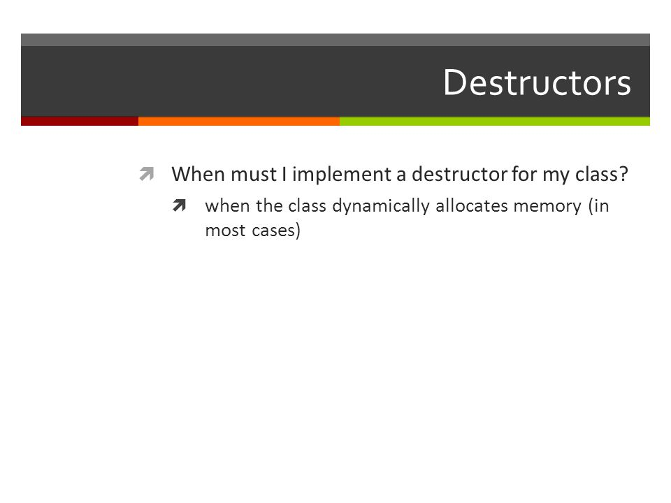 Destructors  When must I implement a destructor for my class.