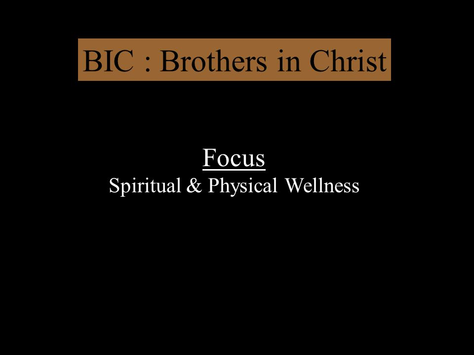 BIC : Brothers in Christ Focus Spiritual & Physical Wellness