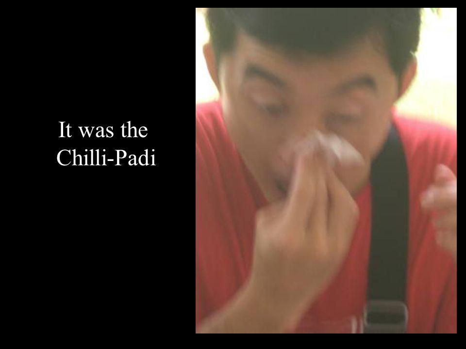 It was the Chilli-Padi