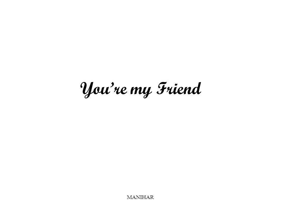MANIHAR You're my Friend