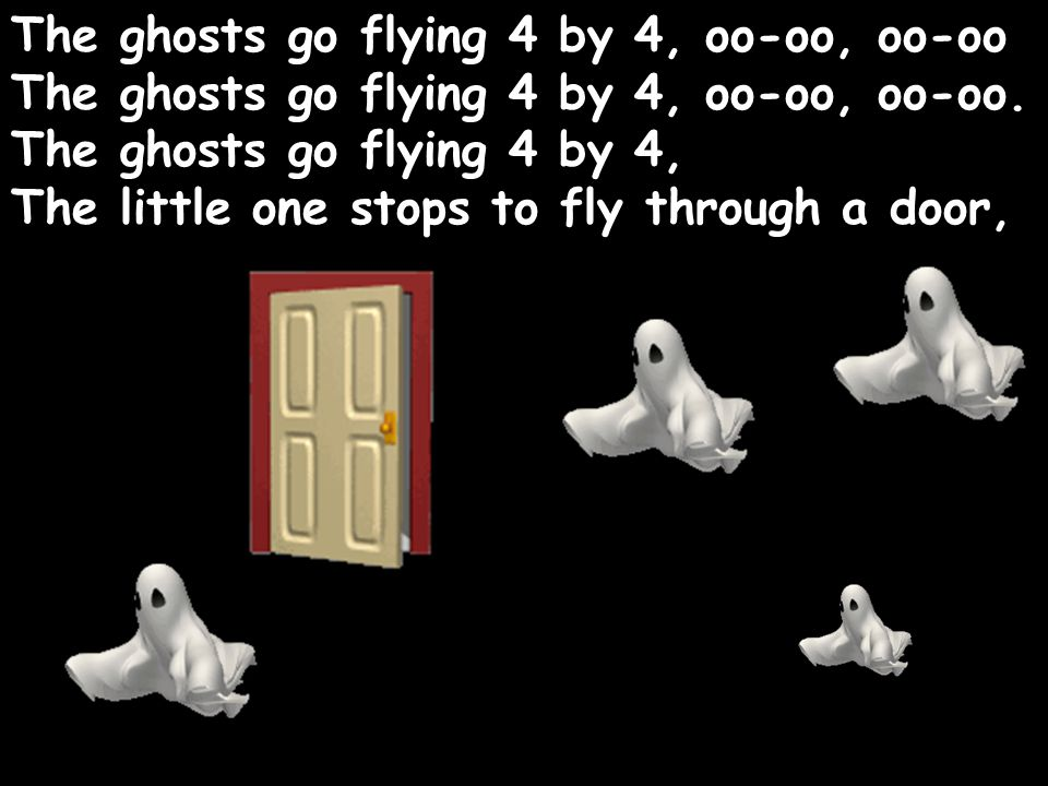 The ghosts go flying 4 by 4, oo-oo, oo-oo The ghosts go flying 4 by 4, oo-oo, oo-oo.