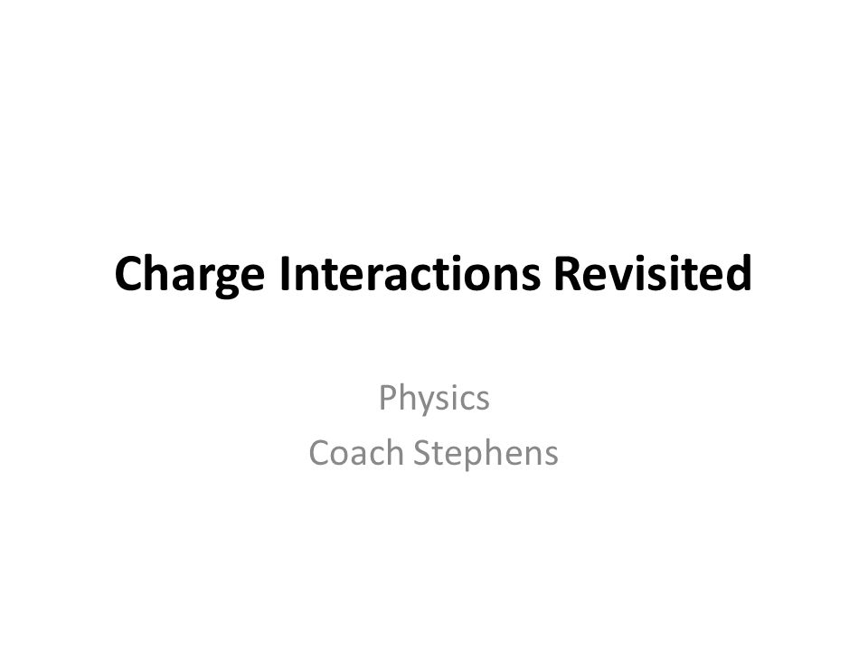 Charge Interactions Revisited Physics Coach Stephens