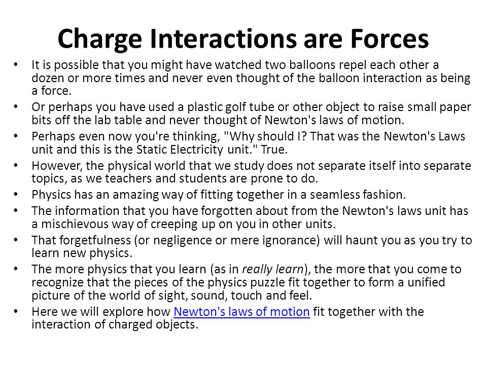 Charge Interactions are Forces It is possible that you might have watched two balloons repel each other a dozen or more times and never even thought o