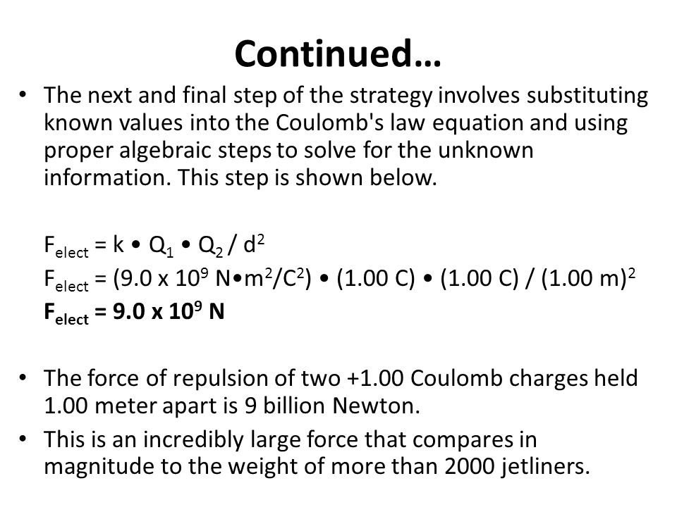 Continued… The next and final step of the strategy involves substituting known values into the Coulomb's law equation and using proper algebraic steps