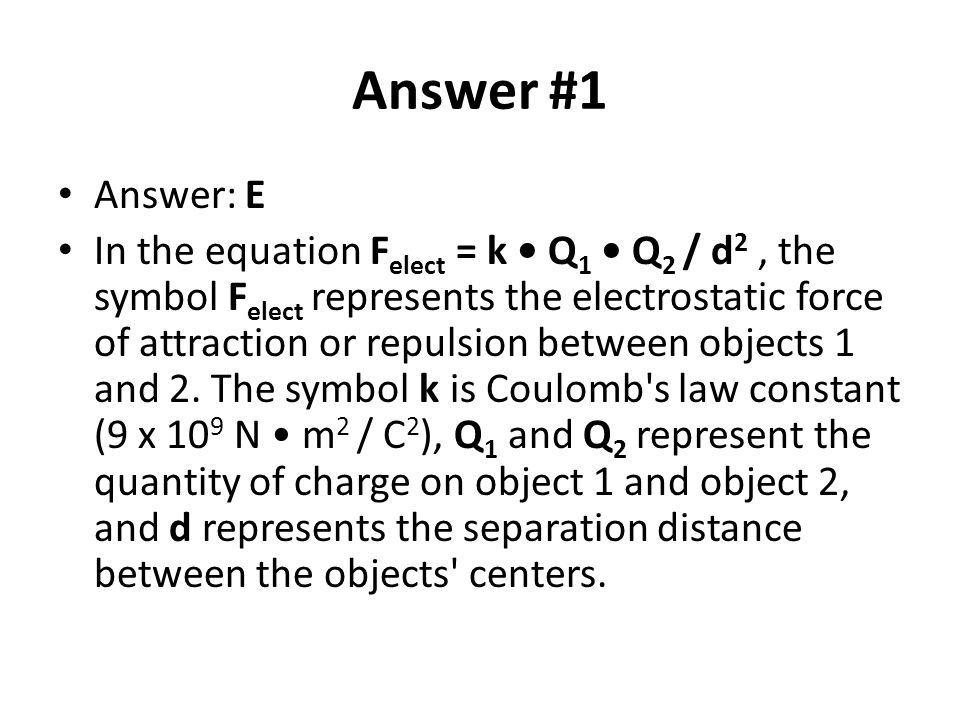 Answer #1 Answer: E In the equation F elect = k Q 1 Q 2 / d 2, the symbol F elect represents the electrostatic force of attraction or repulsion betwee