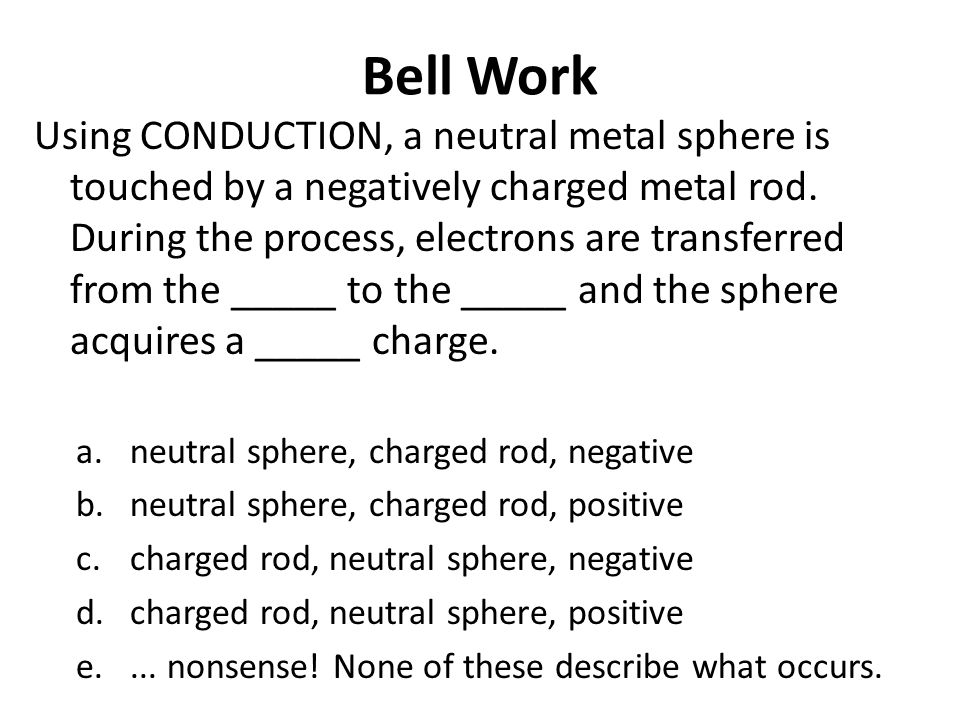 Conduction Charging Requires a Conductor In all of these examples, the charging by conduction process involved the touching of two conductors.