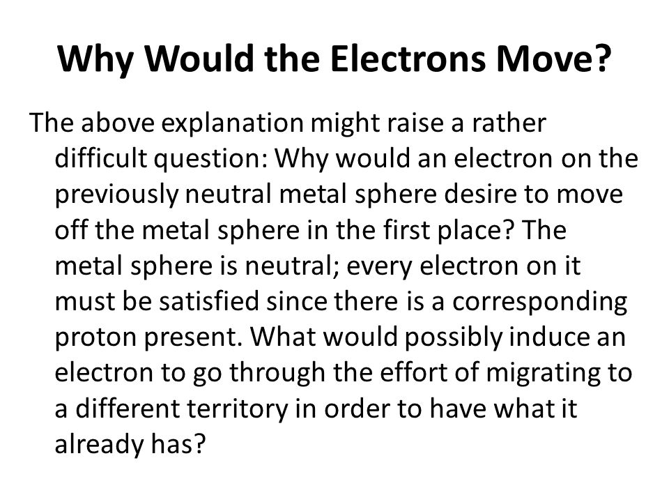 Continued… This process works because excess positive charge on the electroscope attracts electrons from the ground (in this case, a person).