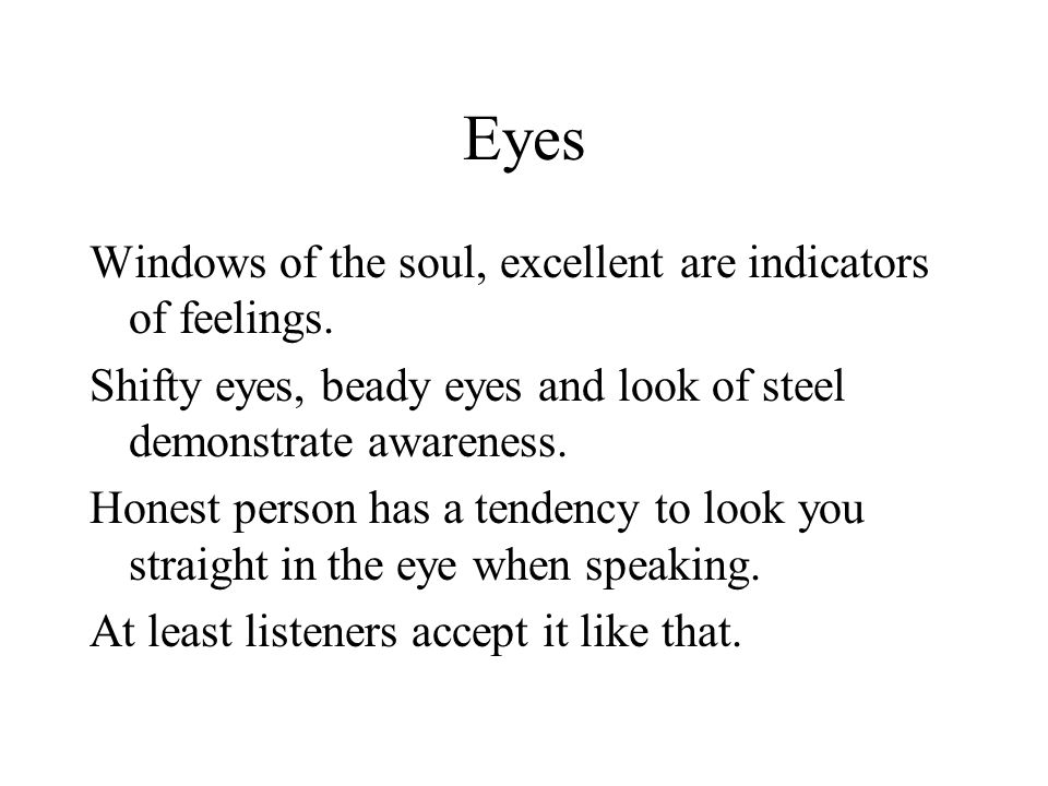Eyes Windows of the soul, excellent are indicators of feelings.