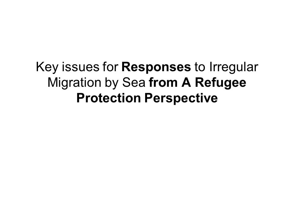 Key issues for Responses to Irregular Migration by Sea from A Refugee Protection Perspective