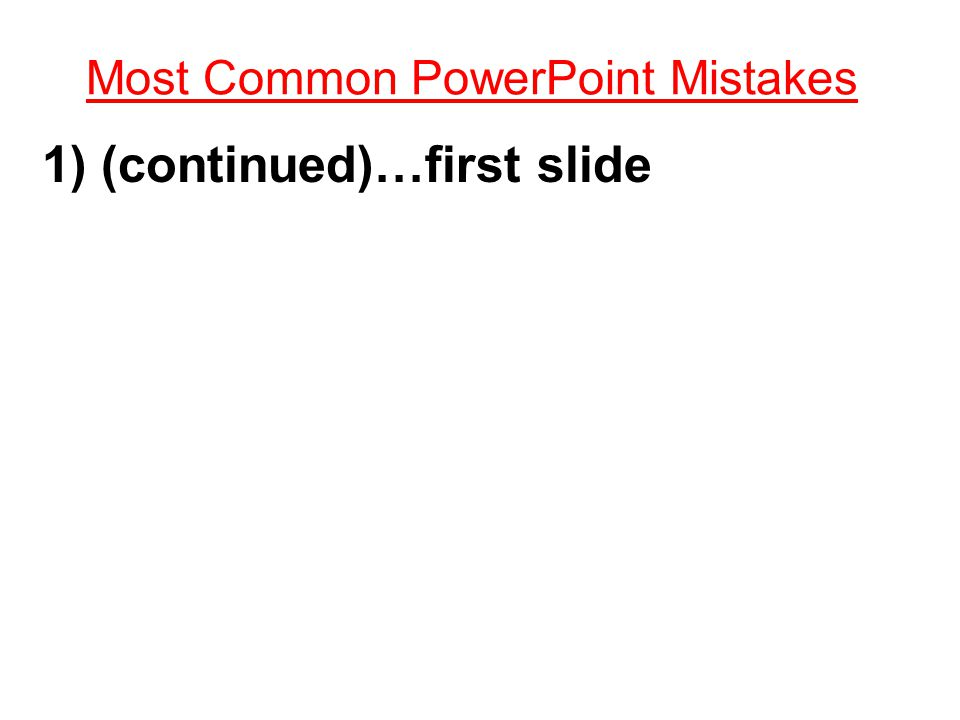 Most Common PowerPoint Mistakes 1) People tend to put every word they are going to say on their PowerPoint slides.