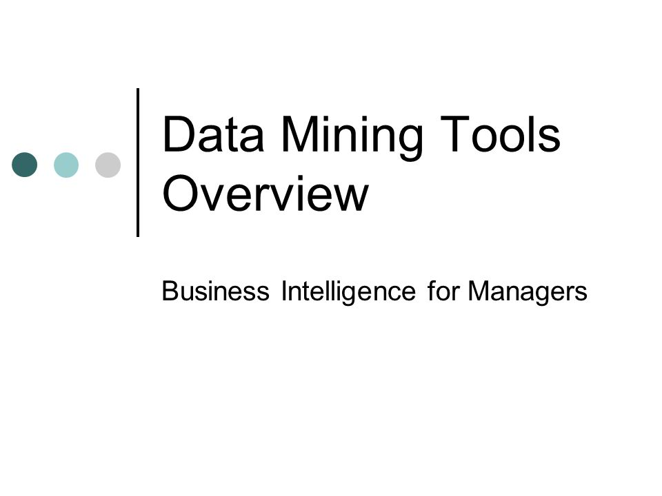 Data Mining Tools Overview Business Intelligence for Managers