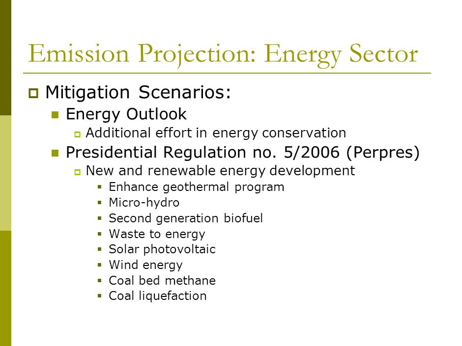 Emission Projection: Energy Sector  Mitigation Scenarios: Energy Outlook  Additional effort in energy conservation Presidential Regulation no.