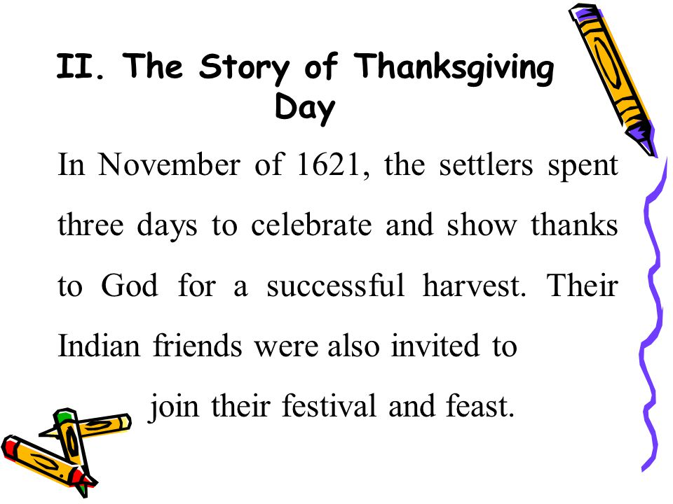 In November of 1621, the settlers spent three days to celebrate and show thanks to God for a successful harvest.