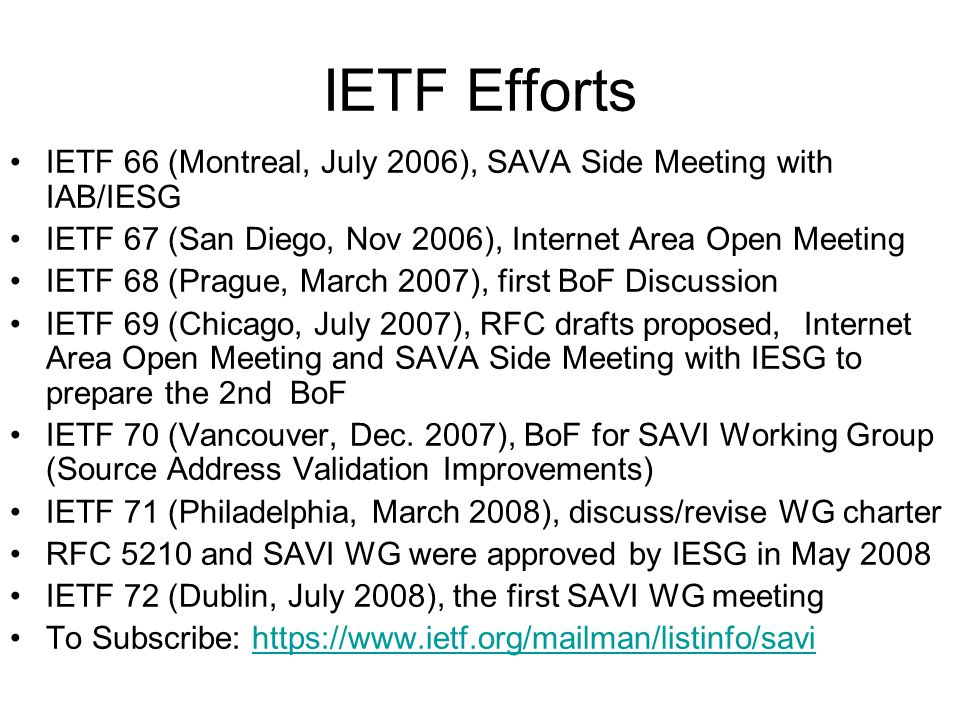IETF Efforts IETF 66 (Montreal, July 2006), SAVA Side Meeting with IAB/IESG IETF 67 (San Diego, Nov 2006), Internet Area Open Meeting IETF 68 (Prague,
