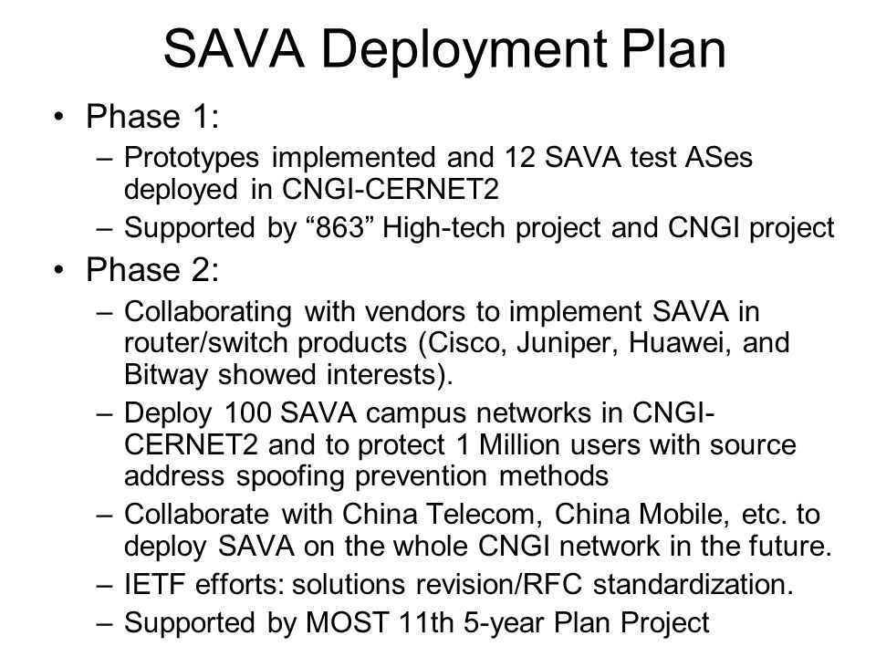 "SAVA Deployment Plan Phase 1: –Prototypes implemented and 12 SAVA test ASes deployed in CNGI-CERNET2 –Supported by ""863"" High-tech project and CNGI pr"