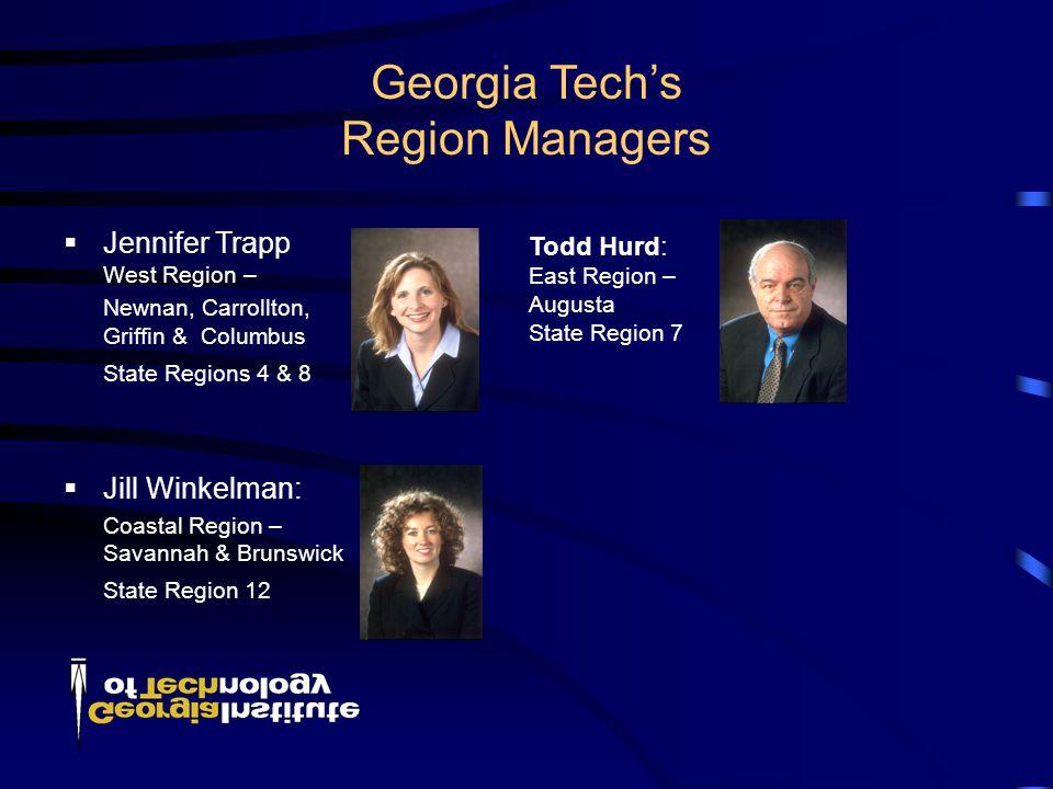 Georgia Tech's Region Managers  Jennifer Trapp West Region – Newnan, Carrollton, Griffin & Columbus State Regions 4 & 8  Jill Winkelman: Coastal Region – Savannah & Brunswick State Region 12 Todd Hurd: East Region – Augusta State Region 7