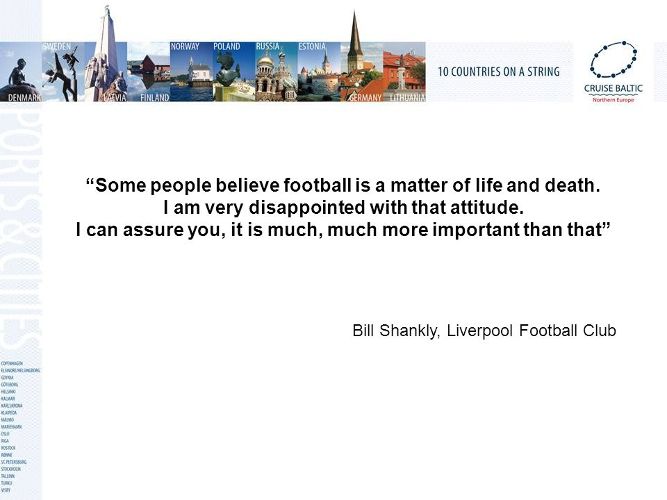 Some people believe football is a matter of life and death.
