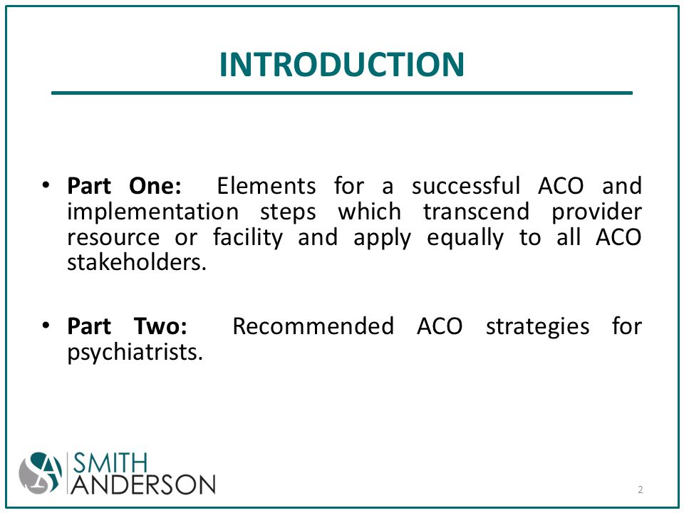 INTRODUCTION Part One: Elements for a successful ACO and implementation steps which transcend provider resource or facility and apply equally to all A