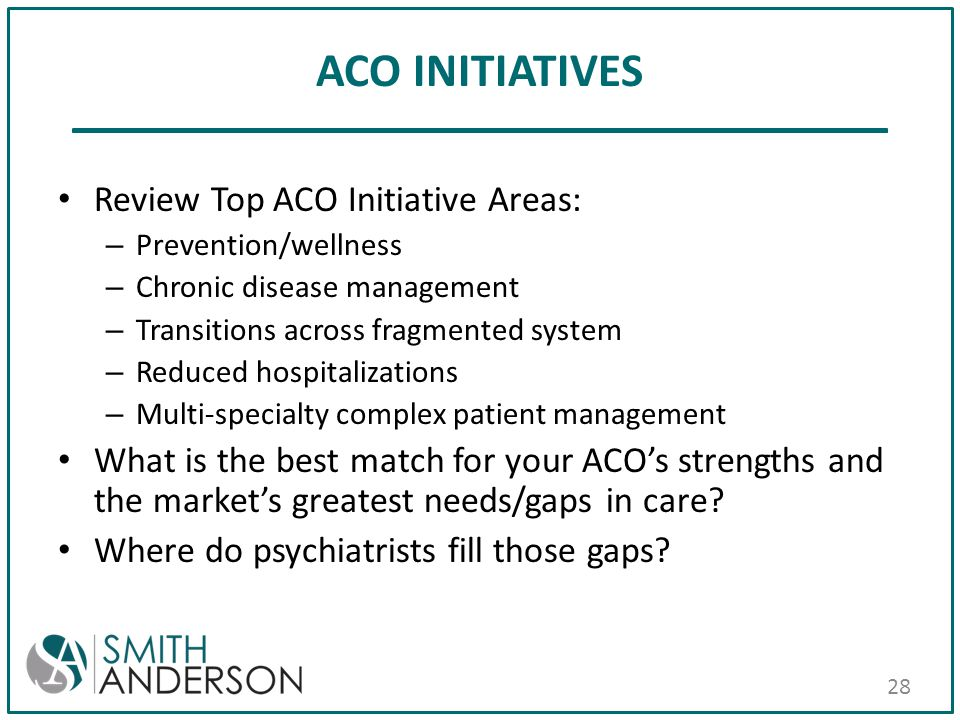 ACO INITIATIVES Review Top ACO Initiative Areas: – Prevention/wellness – Chronic disease management – Transitions across fragmented system – Reduced h