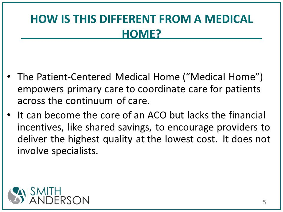 "HOW IS THIS DIFFERENT FROM A MEDICAL HOME? The Patient-Centered Medical Home (""Medical Home"") empowers primary care to coordinate care for patients ac"