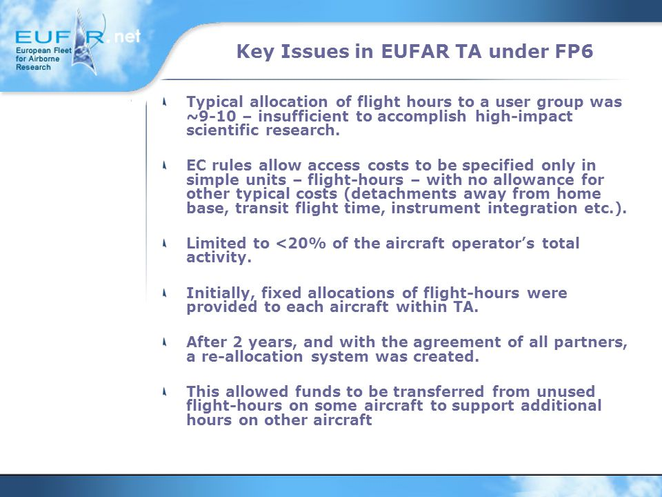 Key Issues in EUFAR TA under FP6 Typical allocation of flight hours to a user group was ~9-10 – insufficient to accomplish high-impact scientific research.