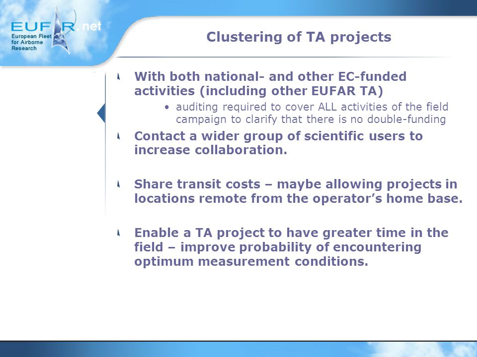 Clustering of TA projects With both national- and other EC-funded activities (including other EUFAR TA) auditing required to cover ALL activities of the field campaign to clarify that there is no double-funding Contact a wider group of scientific users to increase collaboration.