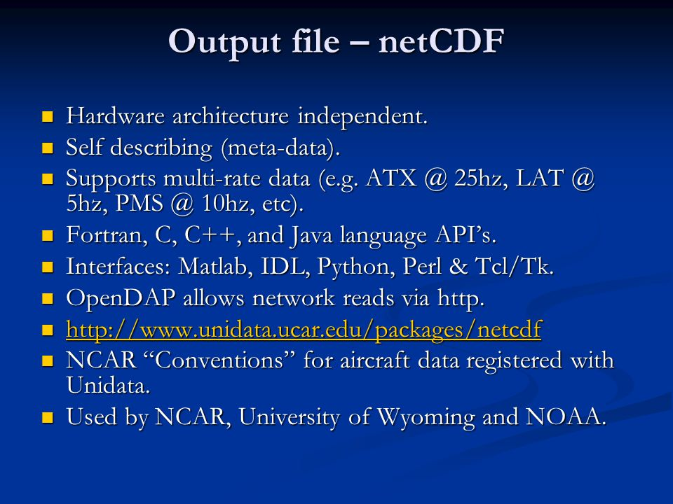 Output file – netCDF Hardware architecture independent.