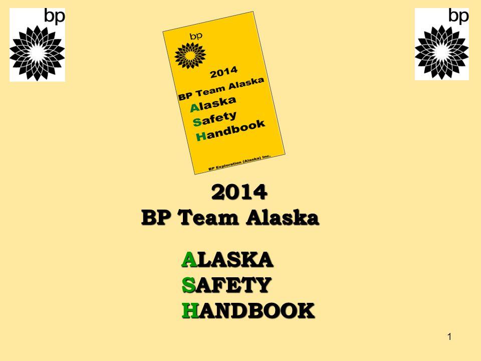 1 2014 BP Team Alaska ALASKA SAFETY HANDBOOK 2014 BP Team Alaska ALASKA SAFETY HANDBOOK