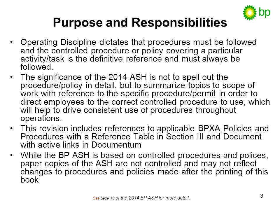 3 Purpose and Responsibilities Operating Discipline dictates that procedures must be followed and the controlled procedure or policy covering a particular activity/task is the definitive reference and must always be followed.