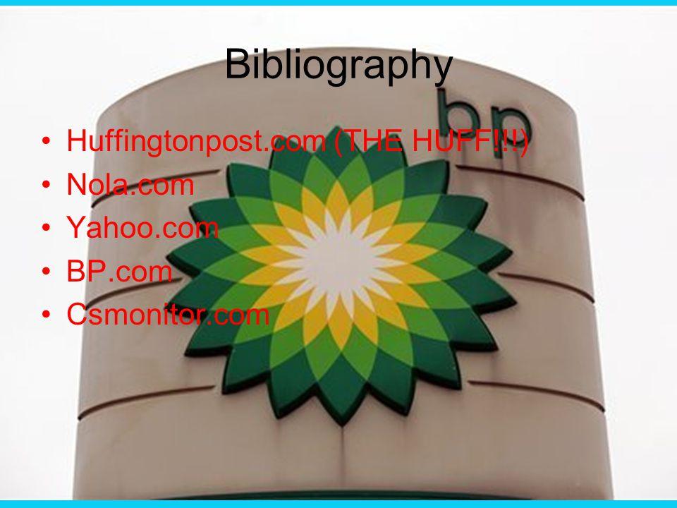 Bibliography Huffingtonpost.com (THE HUFF!!!) Nola.com Yahoo.com BP.com Csmonitor.com