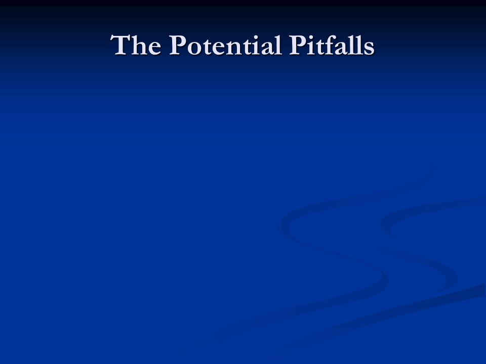 The Potential Pitfalls