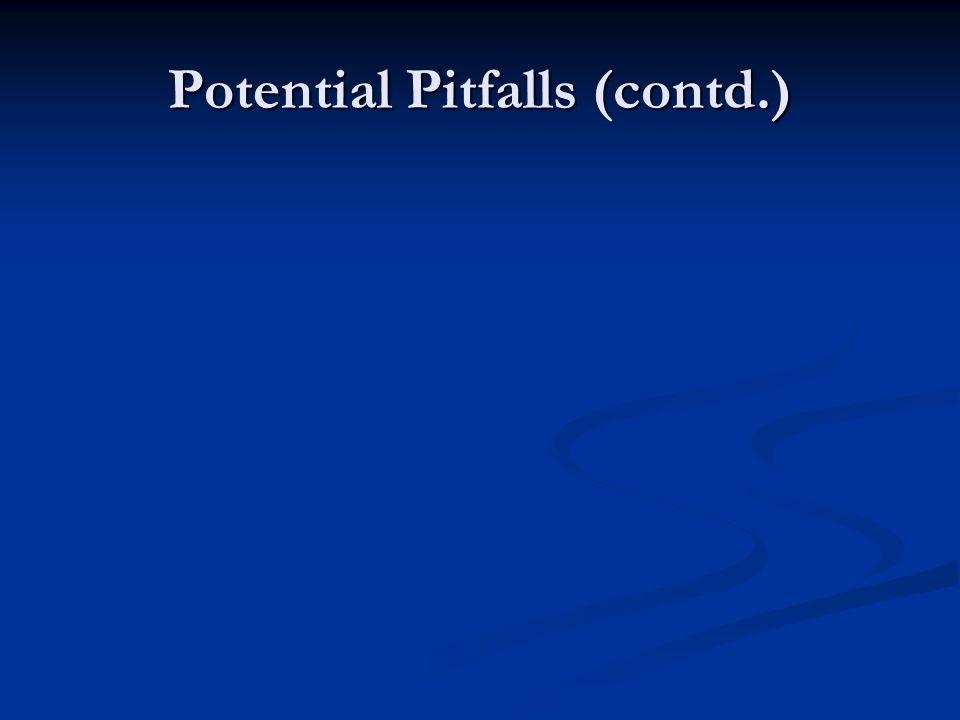 Potential Pitfalls (contd.)