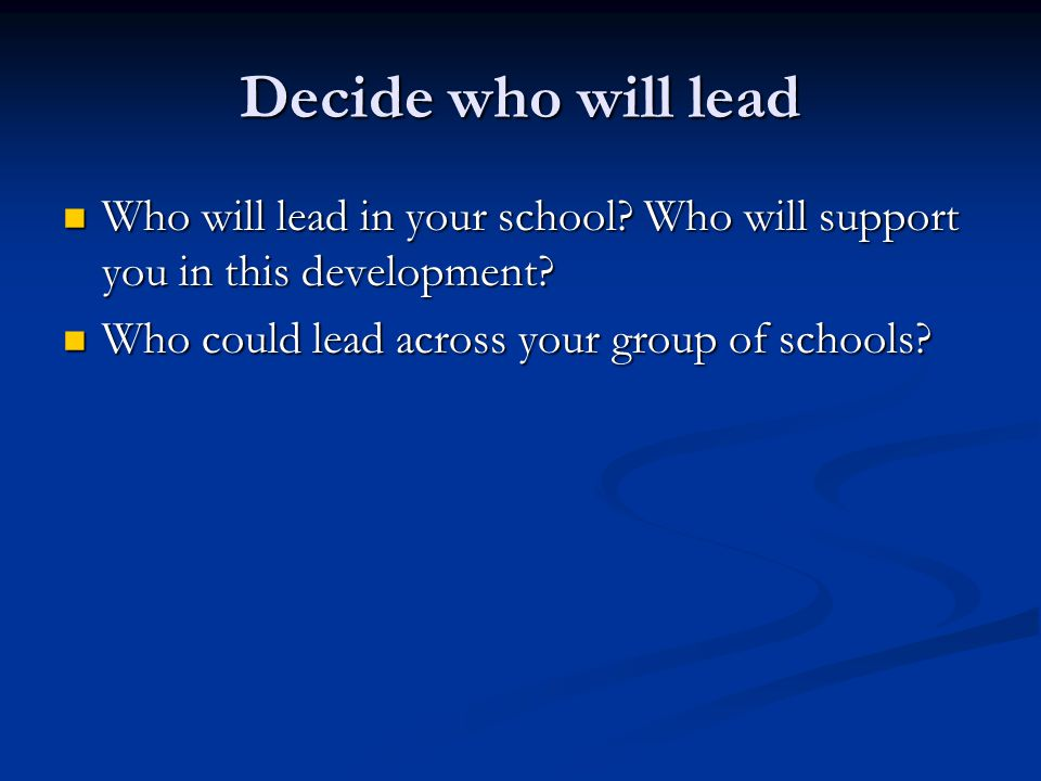 Decide who will lead Who will lead in your school.