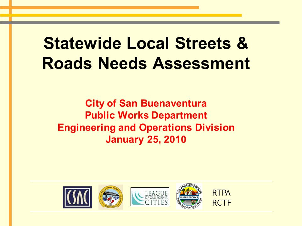 The Need for a Statewide Study California's local streets and road system reaching a point of crisis Every trip begins and ends at City and County Streets Whether by bike, bus, rail, truck, or family car, Californians need the local system.