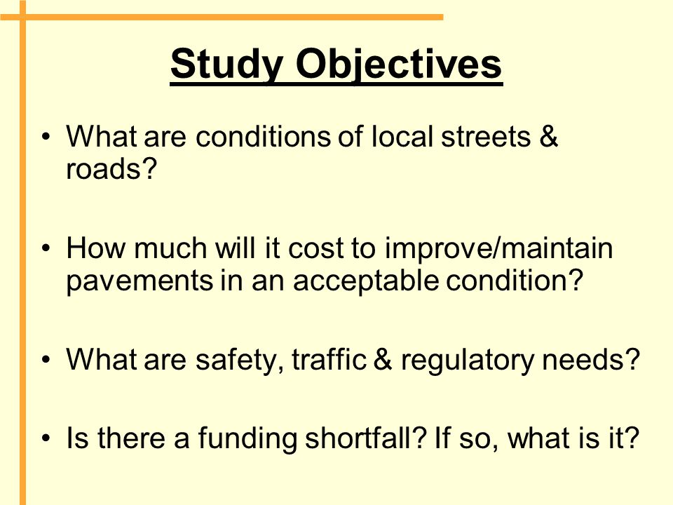 Study Objectives What are conditions of local streets & roads.