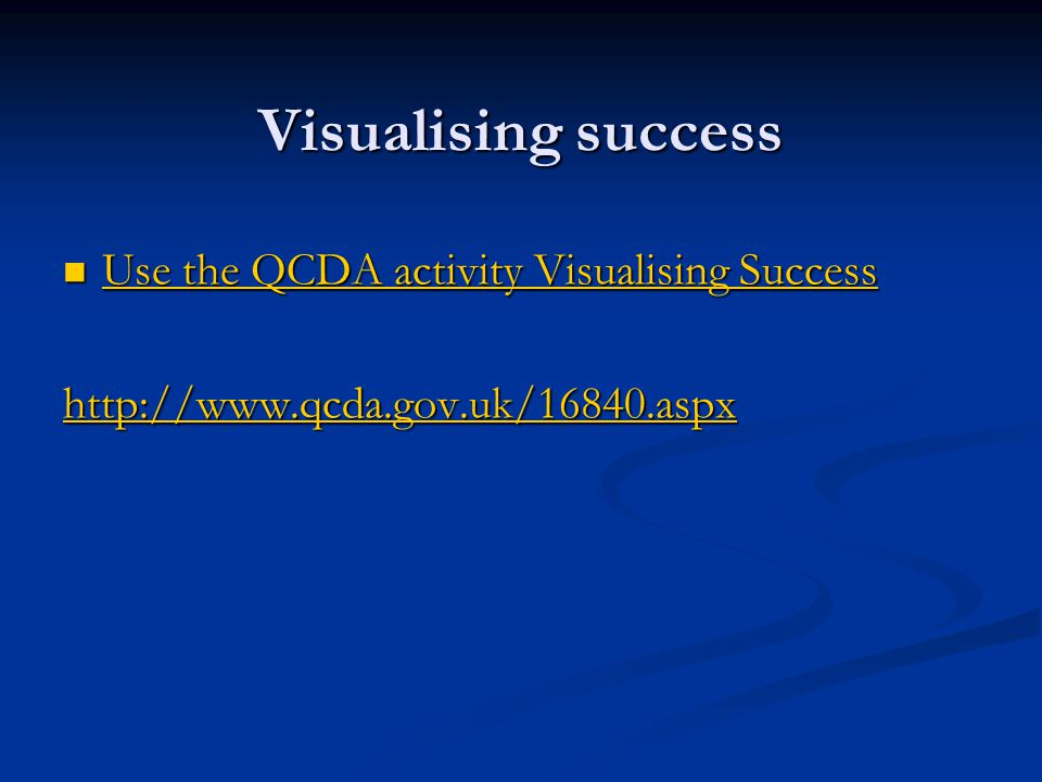 Visualising success Use the QCDA activity Visualising Success Use the QCDA activity Visualising Success Use the QCDA activity Visualising Success Use the QCDA activity Visualising Success http://www.qcda.gov.uk/16840.aspx