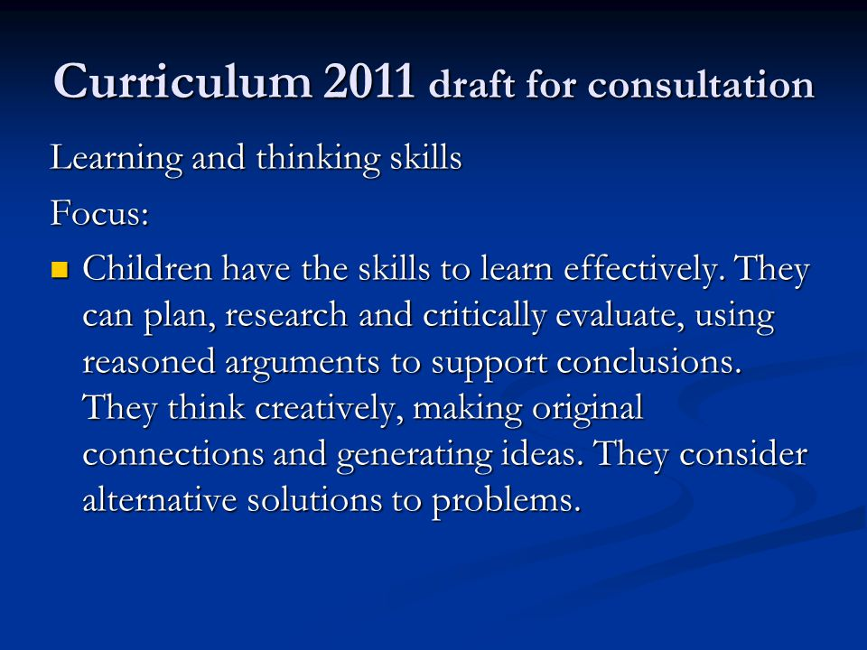 Curriculum 2011 draft for consultation Learning and thinking skills Focus: Children have the skills to learn effectively.
