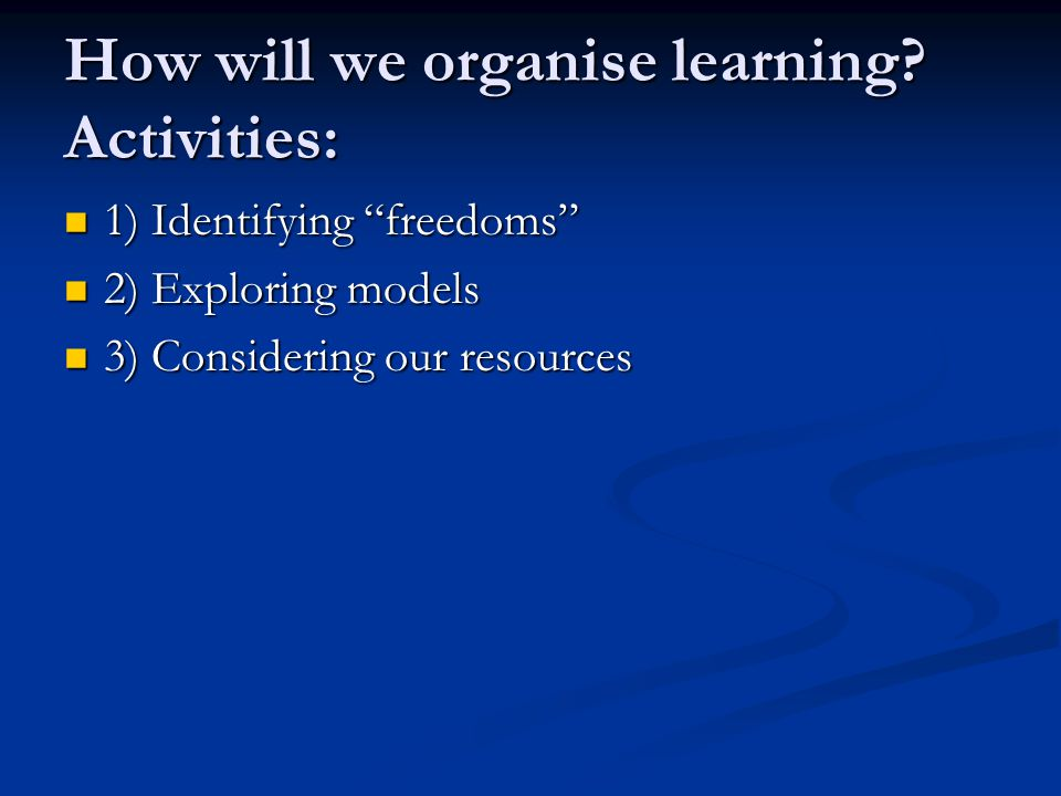 How will we organise learning.